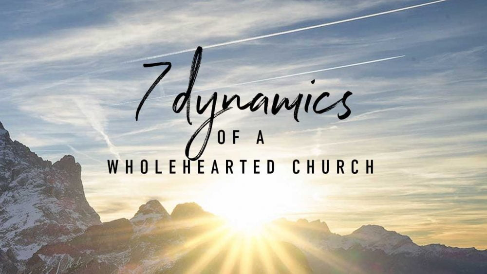 7 Dynamics of a Wholehearted Church