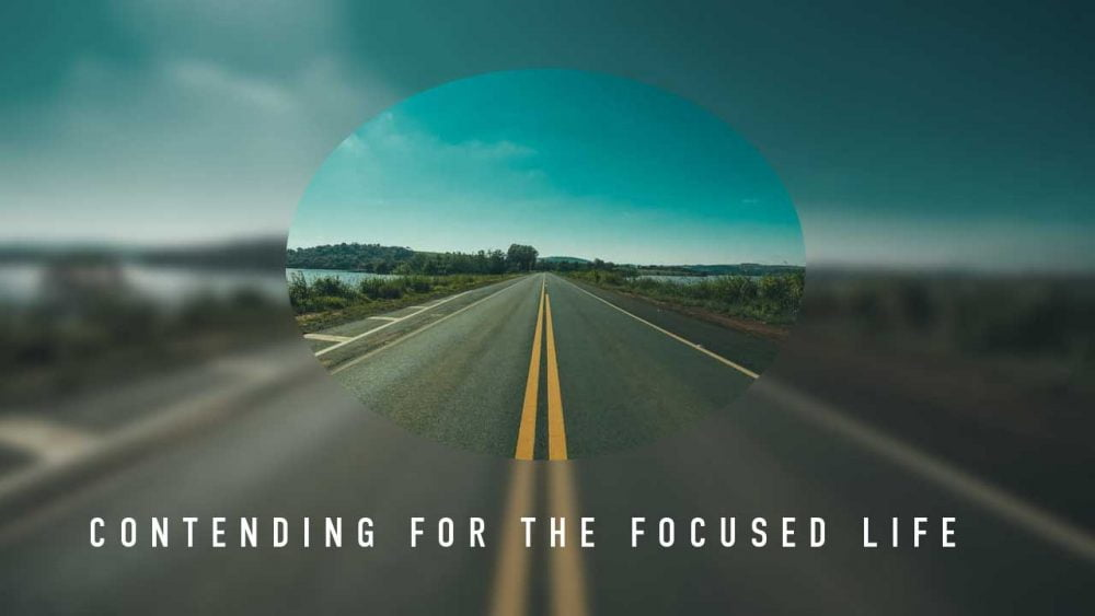 Contending For The Focused Life