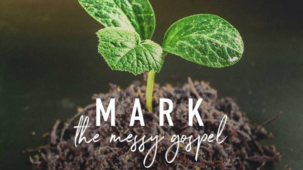 Mark: The Messy Gospel