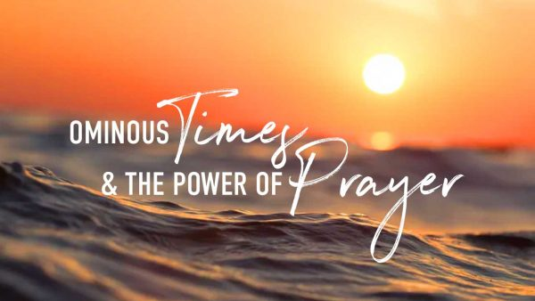 Ominous Times & the Power of Prayer Part 6 Image