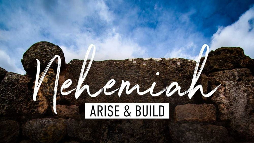 Nehemiah: Arise and Build