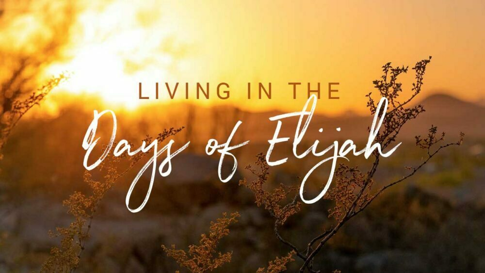 Living in the Days of Elijah